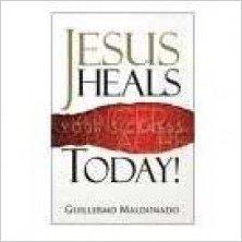 Jesus Heals Today, book by Guillermo Maldonado